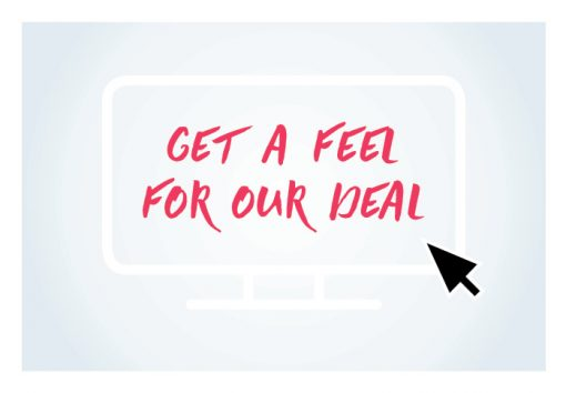 Get a feel for our deal